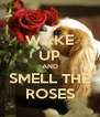 WAKE UP AND SMELL THE ROSES - Personalised Poster A4 size