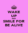 WAKE UP AND SMILE FOR BE ALIVE - Personalised Poster A4 size