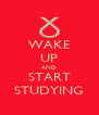 WAKE UP AND START STUDYING - Personalised Poster A4 size