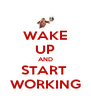 WAKE UP AND START  WORKING - Personalised Poster A4 size