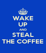 WAKE UP AND STEAL THE COFFEE - Personalised Poster A4 size