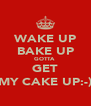 WAKE UP BAKE UP GOTTA  GET MY CAKE UP:-) - Personalised Poster A4 size