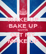 WAKE UP BAKE UP GOTTA GET MY MAKE UP - Personalised Poster A4 size