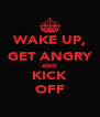 WAKE UP, GET ANGRY AND KICK OFF - Personalised Poster A4 size