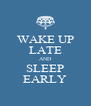 WAKE UP LATE AND SLEEP EARLY - Personalised Poster A4 size