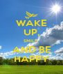 WAKE UP, SMILE, AND BE HAPPY - Personalised Poster A4 size