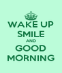 WAKE UP SMILE AND GOOD MORNING - Personalised Poster A4 size