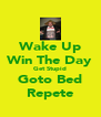 Wake Up Win The Day Get Stupid Goto Bed Repete - Personalised Poster A4 size