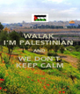 WALAK I'M PALESTINIAN  AND WE DON'T KEEP CALM - Personalised Poster A4 size