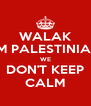 WALAK I'M PALESTINIAN WE DON'T KEEP CALM - Personalised Poster A4 size