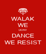 WALAK WE DONT DANCE WE RESIST - Personalised Poster A4 size