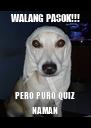 WALANG PASOK!!! PERO PURO QUIZ NAMAN - Personalised Poster A4 size