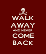 WALK AWAY AND NEVER COME BACK - Personalised Poster A4 size