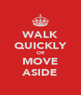 WALK QUICKLY OR MOVE ASIDE - Personalised Poster A4 size