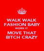 WALK WALK FASHION BABY WORK IT MOVE THAT BITCH CRAZY - Personalised Poster A4 size