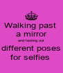 Walking past  a mirror and testing out different poses for selfies  - Personalised Poster A4 size