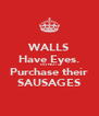 WALLS Have Eyes. DO NOT Purchase their SAUSAGES - Personalised Poster A4 size