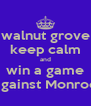 walnut grove keep calm and win a game against Monroe - Personalised Poster A4 size