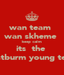 wan team  wan skheme  keep calm its  the  westburm young team - Personalised Poster A4 size