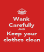 Wank Carefully AND Keep your clothes clean - Personalised Poster A4 size