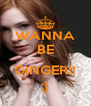 WANNA BE  GINGER!! ;) - Personalised Poster A4 size