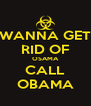WANNA GET RID OF OSAMA CALL OBAMA - Personalised Poster A4 size