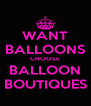 WANT BALLOONS CHOOSE BALLOON BOUTIQUES - Personalised Poster A4 size