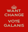 WANT CHANGE  VOTE GALANIS - Personalised Poster A4 size