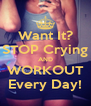 Want It? STOP Crying AND WORKOUT Every Day! - Personalised Poster A4 size