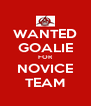 WANTED GOALIE FOR NOVICE TEAM - Personalised Poster A4 size