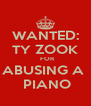 WANTED: TY ZOOK   FOR ABUSING A   PIANO - Personalised Poster A4 size