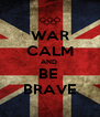 WAR CALM AND  BE  BRAVE - Personalised Poster A4 size