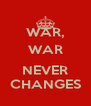 WAR, WAR  NEVER CHANGES - Personalised Poster A4 size