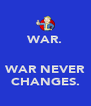 WAR.   WAR NEVER CHANGES. - Personalised Poster A4 size