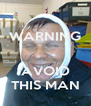 WARNING   AVOID THIS MAN - Personalised Poster A4 size