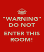 """WARNING"" DO NOT  ENTER THIS ROOM! - Personalised Poster A4 size"