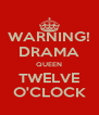 WARNING! DRAMA QUEEN TWELVE O'CLOCK - Personalised Poster A4 size