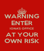 WARNING ENTER IONA'S OFFICE AT YOUR OWN RISK - Personalised Poster A4 size