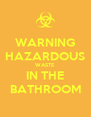 WARNING HAZARDOUS WASTE IN THE BATHROOM - Personalised Poster A4 size