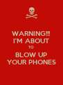 WARNING!!! I'M ABOUT TO BLOW UP YOUR PHONES - Personalised Poster A4 size