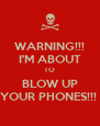 WARNING!!! I'M ABOUT TO BLOW UP YOUR PHONES!!!  - Personalised Poster A4 size