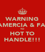 WARNING JOAMERCIA & FAITH TO HOT TO HANDLE!!! - Personalised Poster A4 size