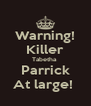 Warning! Killer Tabetha  Parrick At large!  - Personalised Poster A4 size