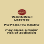 WARNING ! Listen to POPTASTIC RADIO may cause a major risk of addiction - Personalised Poster A4 size