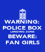 WARNING: POLICE BOX LANDING ZONE BEWARE: FAN GIRLS - Personalised Poster A4 size
