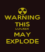WARNING THIS LOCKER MAY EXPLODE - Personalised Poster A4 size