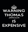 WARNING THOMAS JAMIESON IS EXPENSIVE - Personalised Poster A4 size