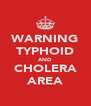 WARNING TYPHOID AND CHOLERA AREA - Personalised Poster A4 size
