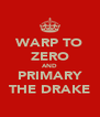 WARP TO ZERO AND PRIMARY THE DRAKE - Personalised Poster A4 size
