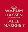 WARUM HASSEN EIGENTLICH ALLE MAGGIE ? - Personalised Poster A4 size